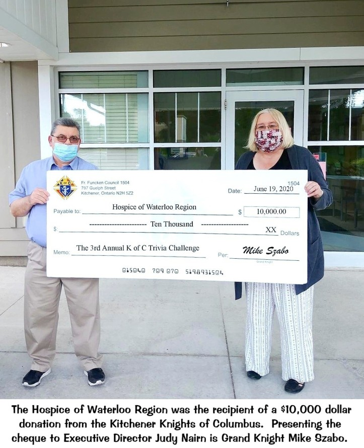 The Hospice of Waterloo Region was the recipient of a $10,000 donation from the Kitchener Knights of Columbus. Presenting the cheque to Executive Director Judy Nairn is Grand Knight Mike Szabo.